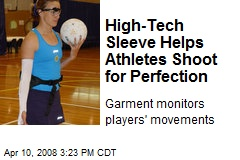 High-Tech Sleeve Helps Athletes Shoot for Perfection
