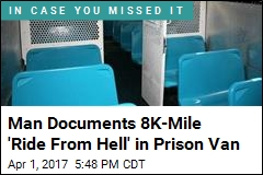 Man Documents 8K-Mile 'Ride From Hell' in Prison Van