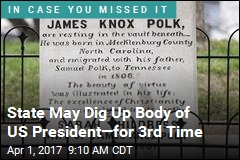 State May Dig Up Body of US President—for 4th Time