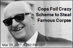 Cops Foil Crazy Scheme to Steal Famous Corpse