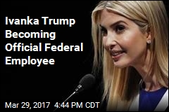 Ivanka Trump Taking Job as Unpaid Government Employee