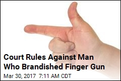 Court Rules Against Man Who Brandished Finger Gun