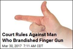 Court Rules Against Man Who Brandished Finger Gun