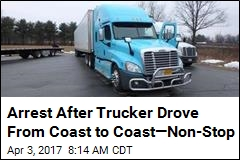 Arrest After Trucker Drove From Coast to Coast—Non-Stop
