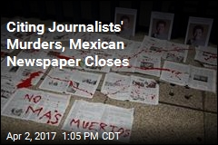 Citing Journalists' Murders, Mexican Newspaper Closes