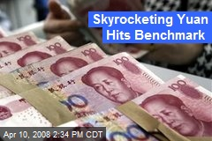 Skyrocketing Yuan Hits Benchmark