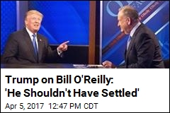 Trump Defends O'Reilly, Says He Shouldn't Have Settled Suits