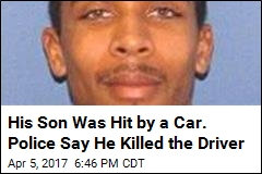 His Son Was Hit by a Car. Police Say He Killed the Driver