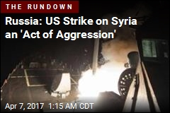 Russia: US Strike on Syria an 'Act of Aggression'