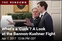 What's a 'Cuck?' A Look at the Bannon-Kushner Fight