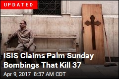 ISIS Claims Palm Sunday Bombings That Kill 37
