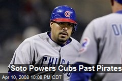 Soto Powers Cubs Past Pirates