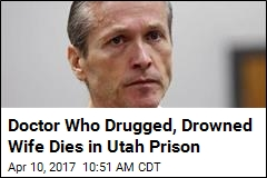 Doctor Who Drugged, Drowned Wife Dies in Utah Prison
