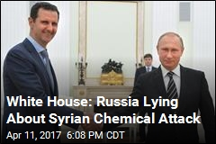 White House: Russia Lying About Syrian Chemical Attack