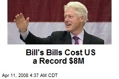Bill's Bills Cost US a Record $8M