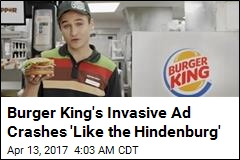 Burger King's Invasive Ad Crashes 'Like the Hindenburg'