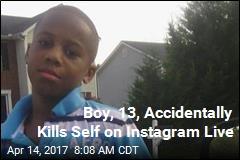 Boy, 13, Accidentally Kills Self on Instagram Live