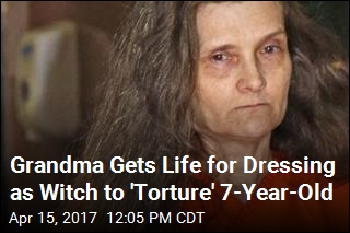 Grandma Gets Life for Dressing as Witch to 'Torture' 7-Year-Old