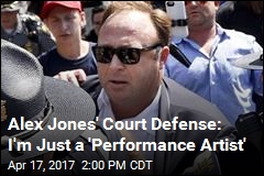 Alex Jones' Court Defense: I'm Just a 'Performance Artist'