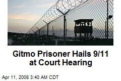 Gitmo Prisoner Hails 9/11 at Court Hearing