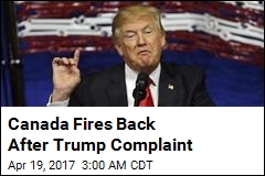 Canada Fires Back After Trump Complaint