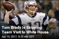 Tom Brady Is Skipping Team Visit to White House