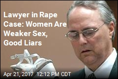 Lawyer in Rape Case Says Women Are Good Liars
