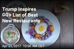 Trump Inspires GQ's List of Best New Restaurants