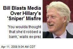 Bill Blasts Media Over Hillary's 'Sniper' Misfire