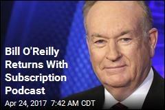 Bill O'Reilly Is Back Monday, Via Podcast