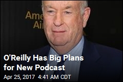 O'Reilly Has Big Plans for New Podcast