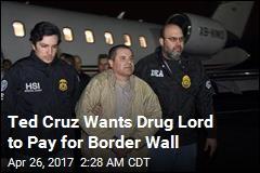Ted Cruz Says El Chapo Should Pay for Border Wall