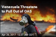 Venezuela Threatens to Quit Organization of American States