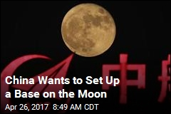 China Wants to Set Up a Base on the Moon
