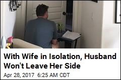 With Wife in Isolation, Husband Won't Leave Her Side