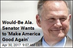 Would-Be Ala. Senator Wants to 'Make America Good Again'
