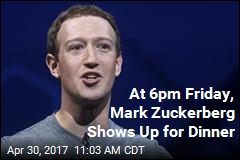 At 6pm Friday, Mark Zuckerberg Shows Up for Dinner
