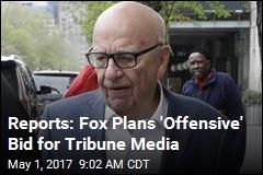 Reports: Fox Plans 'Offensive' Bid for Tribune Media