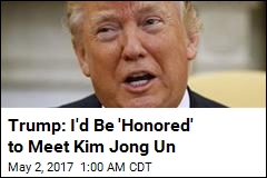 Trump Says He'd Be 'Honored' to Meet Kim Jong Un