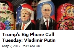 Trump's Big Phone Call Tuesday: Vladimir Putin