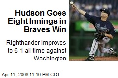 Hudson Goes Eight Innings in Braves Win