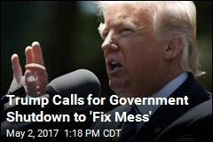 Trump Calls for Government Shutdown to 'Fix Mess'