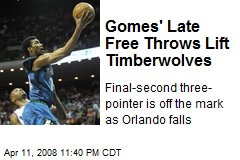 Gomes' Late Free Throws Lift Timberwolves