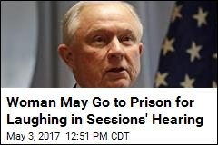 Woman May Go to Prison for Laughing in Sessions' Hearing