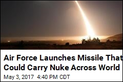 Air Force Launches Missile 4.2K Miles in 'Nuclear Deterrent Test'