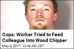 Cops: Man Tried to Push Co-Worker Into Wood Chipper
