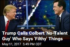 Trump Calls Colbert 'No-Talent Guy' Who Says 'Filthy' Things