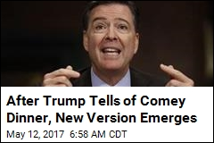 After Trump Tells of Comey Dinner, New Version Emerges
