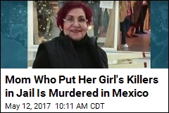 Mom Who Put Her Girl's Killers in Jail Is Murdered in Mexico
