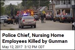 Gunman Kills Police Chief, 2 Nursing Home Employees